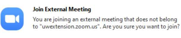 "Join External Meeting Warning ""You are Joining a an external meeting that does not belong to ""uwextension.zoom.us"" Are you sure you want to join?"""