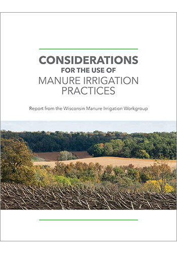Considerations for the Use of Manure Irrigation Practices: Report from the Wisconsin Manure Irrigation Workgroup
